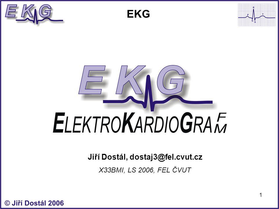1 EKG Jiří Dostál, dostaj3@fel.cvut.cz X33BMI, LS 2006, FEL ČVUT