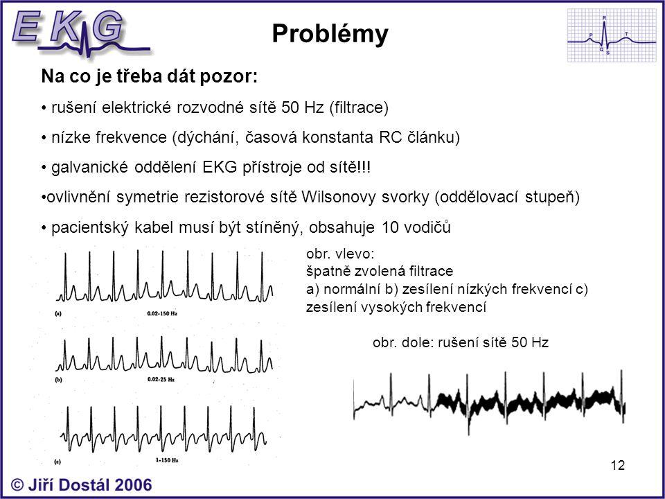 12 Problémy Na co je třeba dát pozor: rušení elektrické rozvodné sítě 50 Hz (filtrace) nízke frekvence (dýchání, časová konstanta RC článku) galvanick