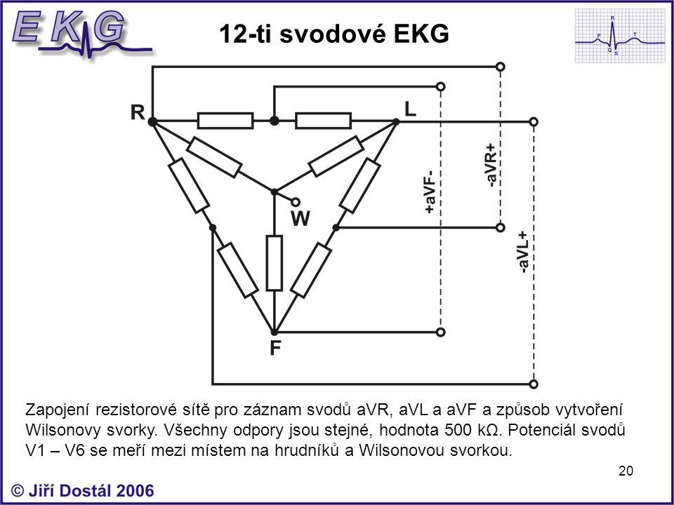 20 12-ti svodové EKG Zapojení rezistorové sítě pro záznam svodů aVR, aVL a aVF a způsob vytvoření Wilsonovy svorky. Všechny odpory jsou stejné, hodnot