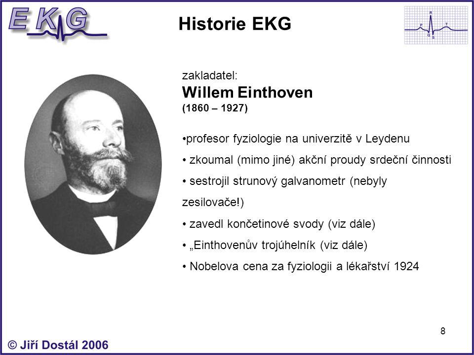 8 Historie EKG zakladatel: Willem Einthoven (1860 – 1927) profesor fyziologie na univerzitě v Leydenu zkoumal (mimo jiné) akční proudy srdeční činnost
