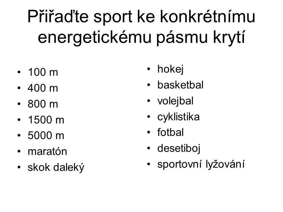 Přiřaďte sport ke konkrétnímu energetickému pásmu krytí 100 m 400 m 800 m 1500 m 5000 m maratón skok daleký hokej basketbal volejbal cyklistika fotbal