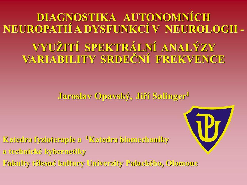 DIAGNOSTIKA AUTONOMNÍCH NEUROPATIÍ A DYSFUNKCÍ V NEUROLOGII - VYUŽITÍ SPEKTRÁLNÍ ANALÝZY VARIABILITY SRDEČNÍ FREKVENCE Jaroslav Opavský, Jiří Salinger