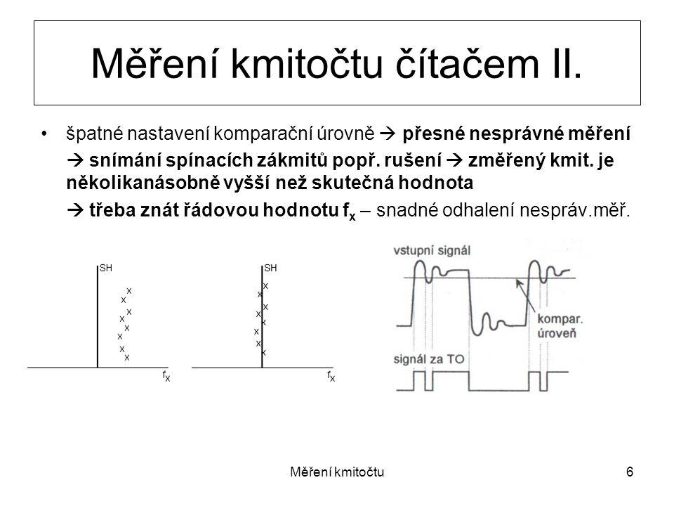 Měření kmitočtu6 špatné nastavení komparační úrovně  přesné nesprávné měření  snímání spínacích zákmitů popř. rušení  změřený kmit. je několikanáso
