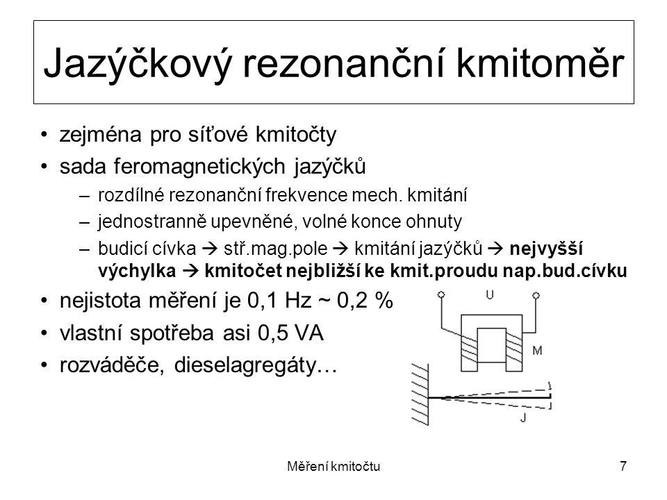 Měření kmitočtu7 zejména pro síťové kmitočty sada feromagnetických jazýčků –rozdílné rezonanční frekvence mech. kmitání –jednostranně upevněné, volné