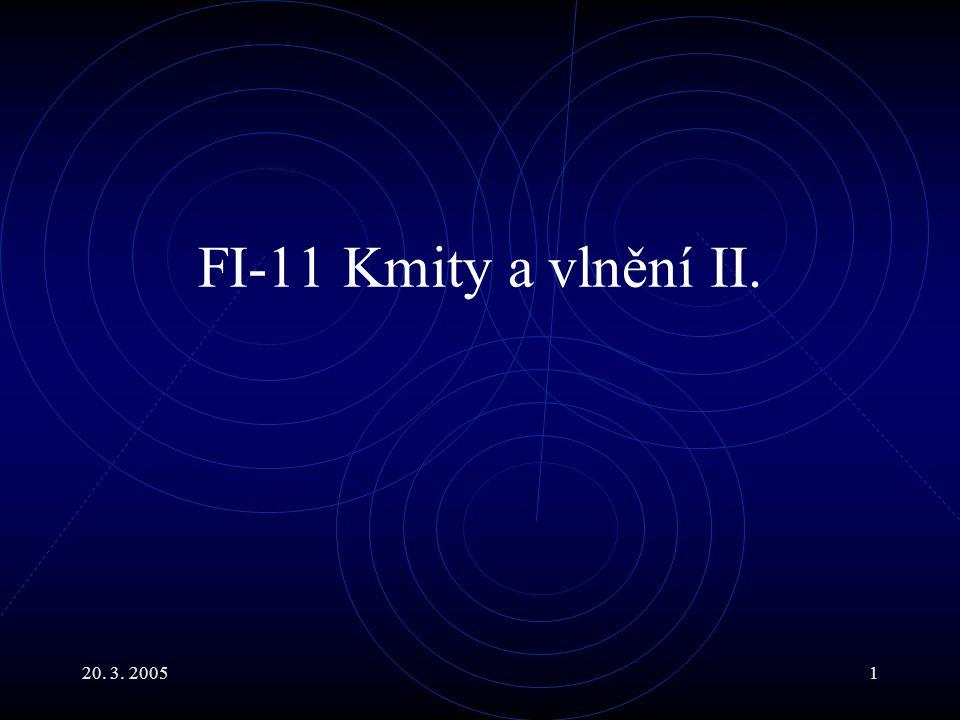 20. 3. 20051 FI-11 Kmity a vlnění II.