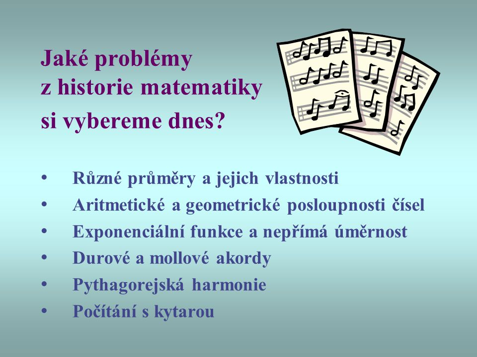 Jaké problémy z historie matematiky si vybereme dnes? Různé průměry a jejich vlastnosti Aritmetické a geometrické posloupnosti čísel Exponenciální fun