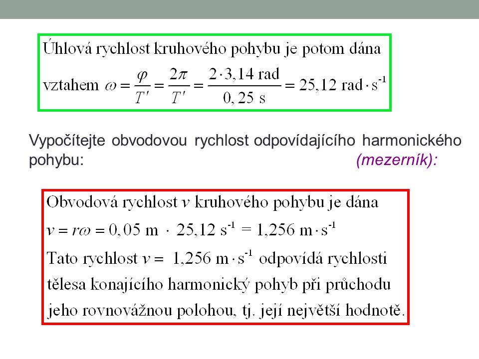 Vypočítejte obvodovou rychlost odpovídajícího harmonického pohybu: (mezerník):