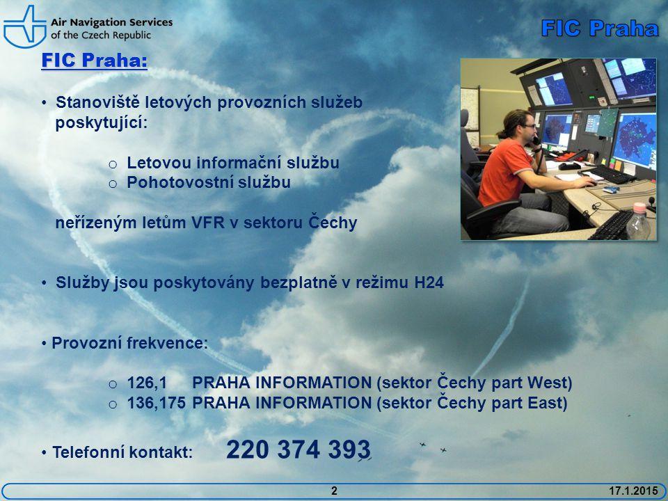 2 FIC Praha: Stanoviště letových provozních služeb poskytující: o Letovou informační službu o Pohotovostní službu neřízeným letům VFR v sektoru Čechy Služby jsou poskytovány bezplatně v režimu H24 Provozní frekvence: o 126,1 PRAHA INFORMATION (sektor Čechy part West) o 136,175 PRAHA INFORMATION (sektor Čechy part East) Telefonní kontakt: 220 374 393 17.1.2015