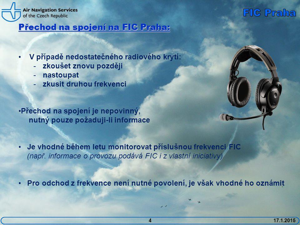 4 Přechod na spojení na FIC Praha: V případě nedostatečného radiového krytí: -zkoušet znovu později -nastoupat -zkusit druhou frekvenci Přechod na spojení je nepovinný, nutný pouze požaduji-li informace Je vhodné během letu monitorovat příslušnou frekvenci FIC (např.