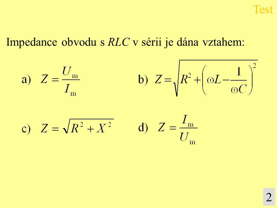 Impedance obvodu s RLC v sérii je dána vztahem: Test 2