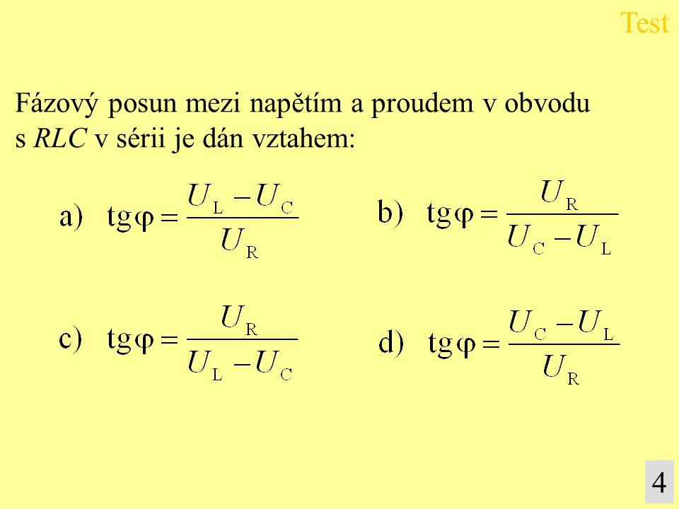 Fázový posun mezi napětím a proudem v obvodu s RLC v sérii je dán vztahem: Test 4