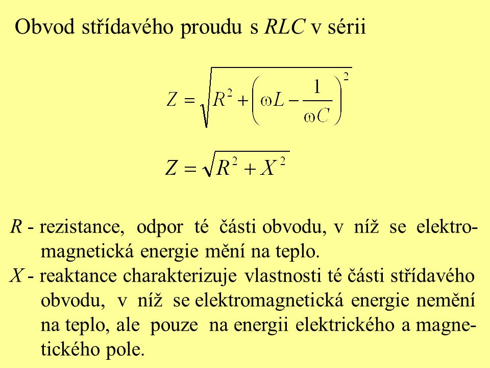 Obvod střídavého proudu s RLC v sérii R - rezistance, odpor té části obvodu, v níž se elektro- magnetická energie mění na teplo.