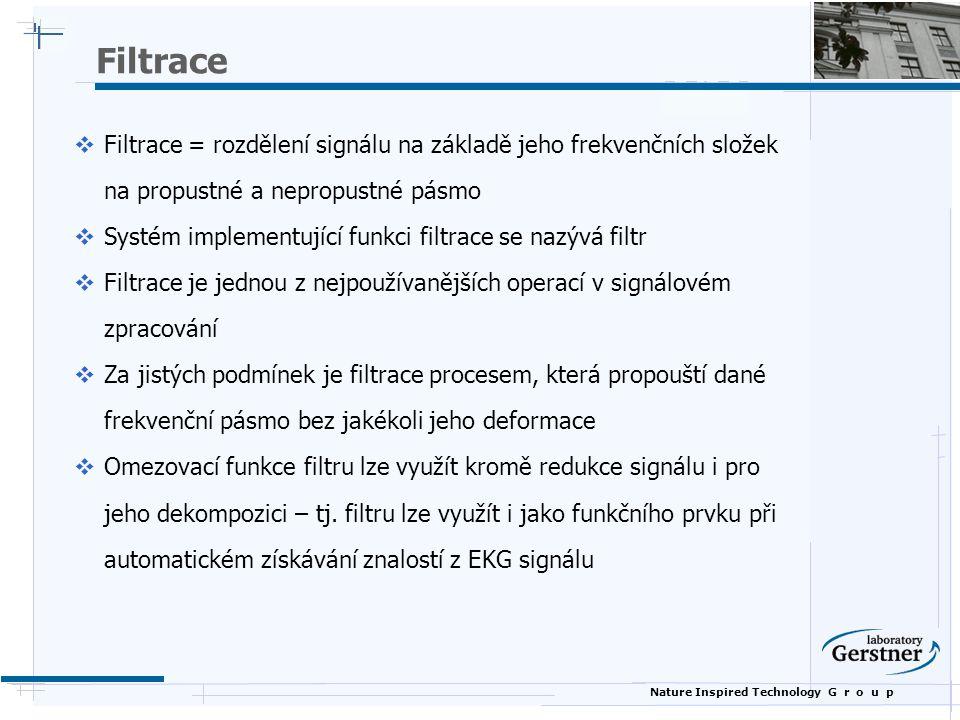 Nature Inspired Technology G r o u p Filtrace  Filtrace = rozdělení signálu na základě jeho frekvenčních složek na propustné a nepropustné pásmo  Sy