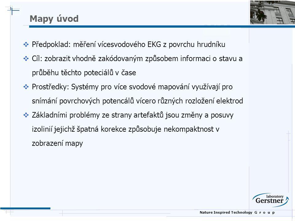 Nature Inspired Technology G r o u p Mapy úvod  Předpoklad: měření vícesvodového EKG z povrchu hrudníku  Cíl: zobrazit vhodně zakódovaným způsobem i