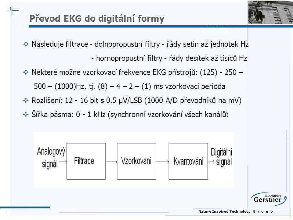 Nature Inspired Technology G r o u p Převod EKG do digitální formy  Následuje filtrace - dolnopropustní filtry - řády setin až jednotek Hz - hornopro