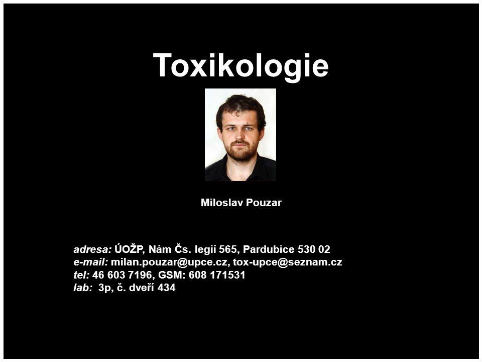 Toxikologie Miloslav Pouzar adresa: ÚOŽP, Nám Čs. legií 565, Pardubice 530 02 e-mail: milan.pouzar@upce.cz, tox-upce@seznam.cz tel: 46 603 7196, GSM: