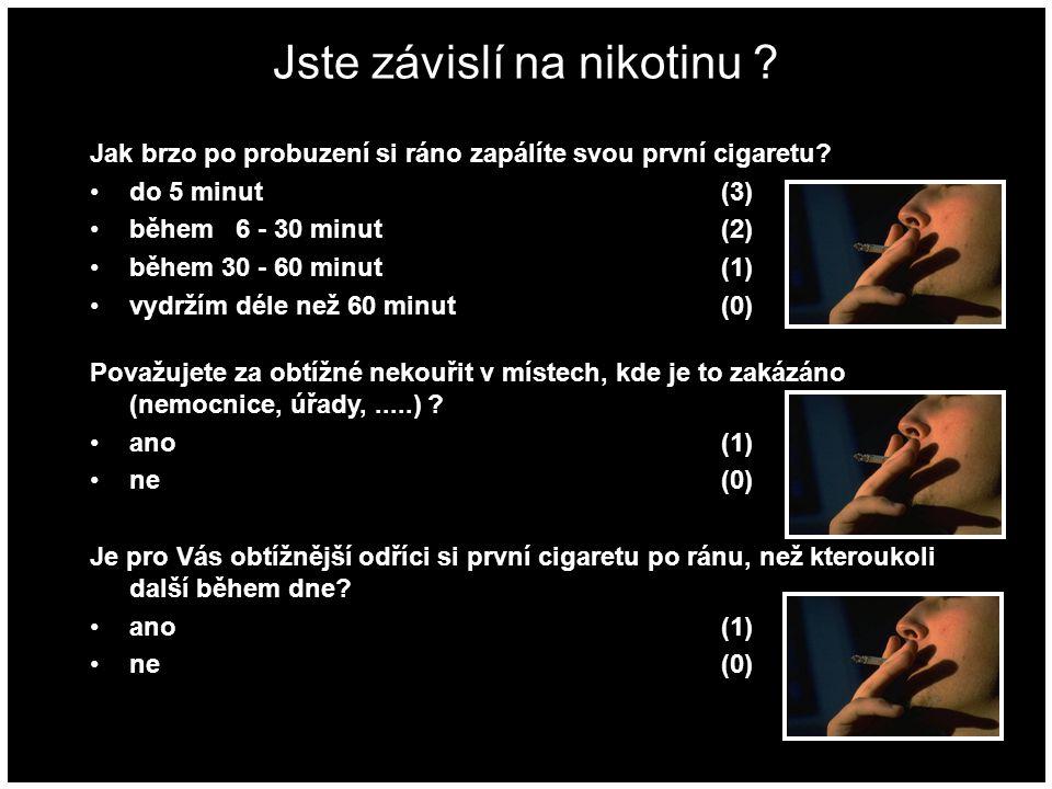 Jste závislí na nikotinu ? Jak brzo po probuzení si ráno zapálíte svou první cigaretu? do 5 minut (3) během 6 - 30 minut(2) během 30 - 60 minut(1) vyd