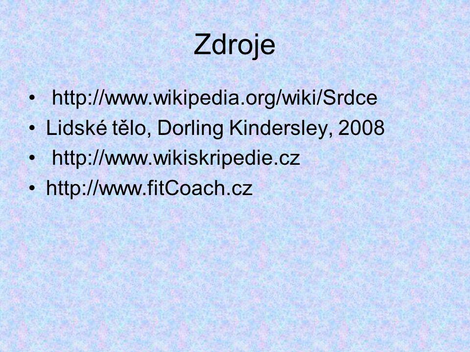 Zdroje http://www.wikipedia.org/wiki/Srdce Lidské tělo, Dorling Kindersley, 2008 http://www.wikiskripedie.cz http://www.fitCoach.cz