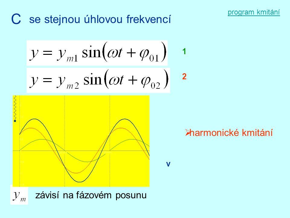program kmitání C se stejnou úhlovou frekvencí 1 2  harmonické kmitání v závisí na fázovém posunu