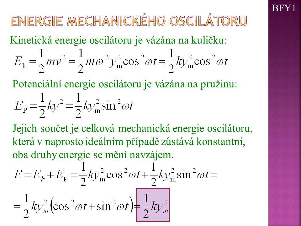 Kinetická energie oscilátoru je vázána na kuličku: Potenciální energie oscilátoru je vázána na pružinu: Jejich součet je celková mechanická energie os