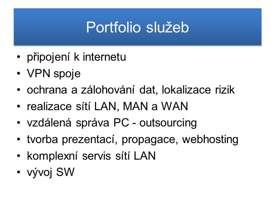 Portfolio služeb připojení k internetu VPN spoje ochrana a zálohování dat, lokalizace rizik realizace sítí LAN, MAN a WAN vzdálená správa PC - outsour