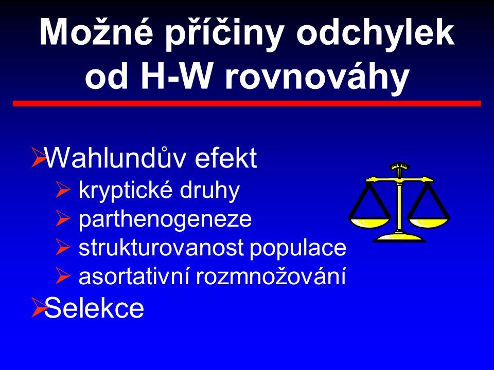 Možné příčiny odchylek od H-W rovnováhy  Wahlundův efekt  kryptické druhy  parthenogeneze  strukturovanost populace  asortativní rozmnožování  S