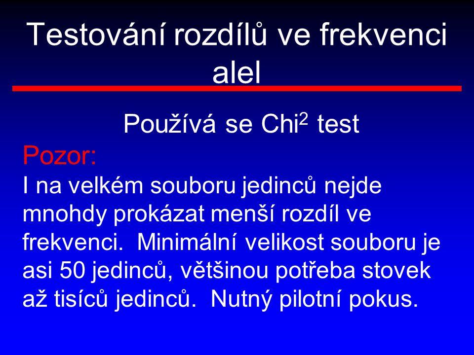Testování rozdílů ve frekvenci alel Používá se Chi 2 test Pozor: I na velkém souboru jedinců nejde mnohdy prokázat menší rozdíl ve frekvenci. Minimáln