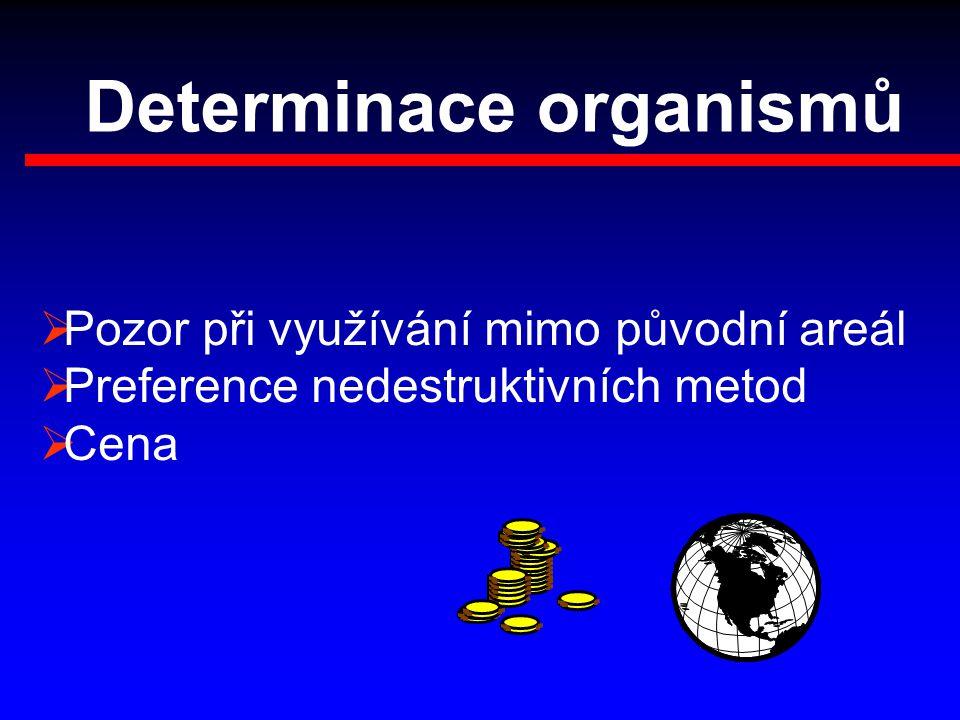 Determinace organismů  Pozor při využívání mimo původní areál  Preference nedestruktivních metod  Cena