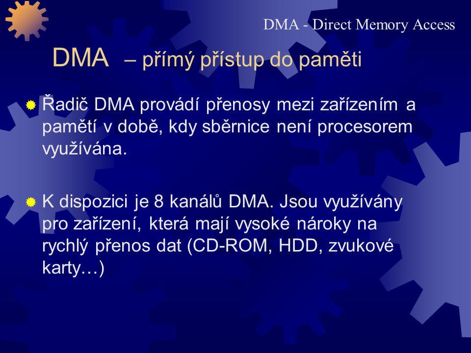 DMA – přímý přístup do paměti  Řadič DMA provádí přenosy mezi zařízením a pamětí v době, kdy sběrnice není procesorem využívána.  K dispozici je 8 k