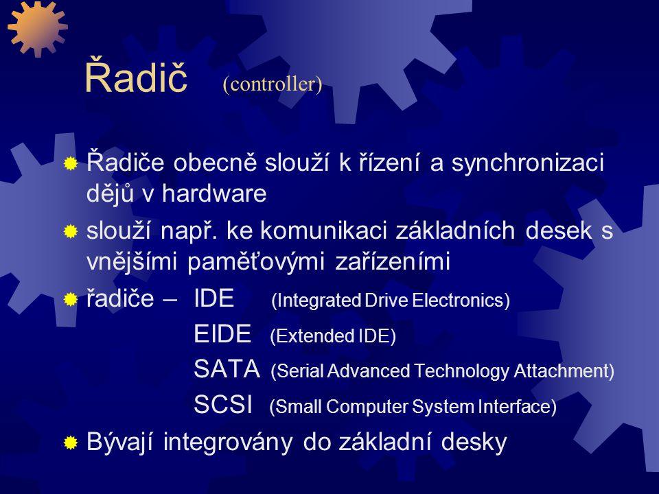 Řadič  Řadiče obecně slouží k řízení a synchronizaci dějů v hardware  slouží např. ke komunikaci základních desek s vnějšími paměťovými zařízeními 