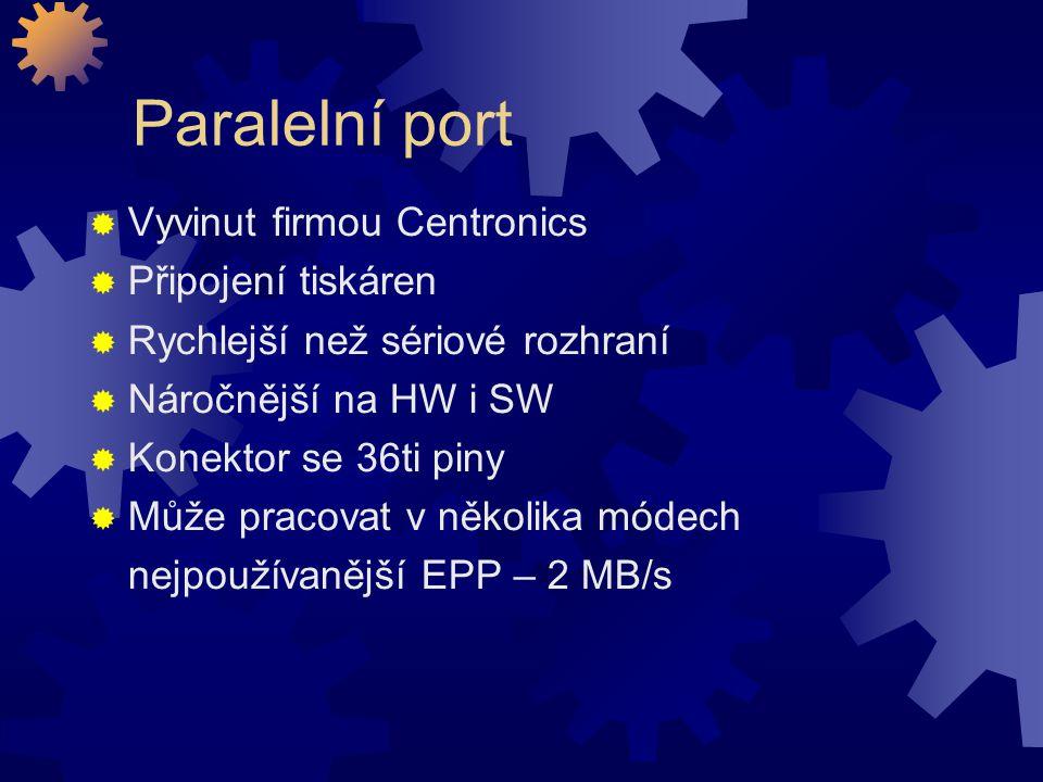 Paralelní port  Vyvinut firmou Centronics  Připojení tiskáren  Rychlejší než sériové rozhraní  Náročnější na HW i SW  Konektor se 36ti piny  Můž