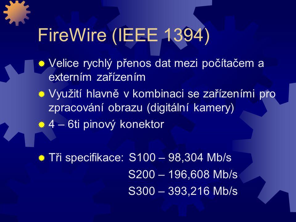 FireWire (IEEE 1394)  Velice rychlý přenos dat mezi počítačem a externím zařízením  Využití hlavně v kombinaci se zařízeními pro zpracování obrazu