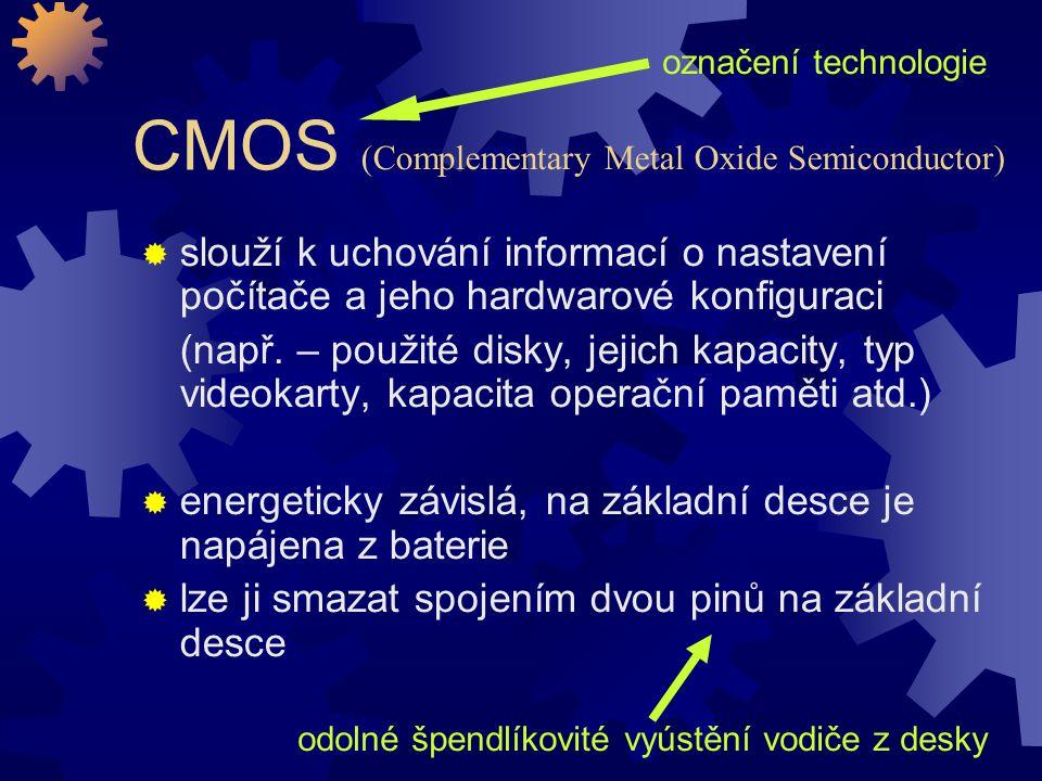 CMOS  slouží k uchování informací o nastavení počítače a jeho hardwarové konfiguraci (např. – použité disky, jejich kapacity, typ videokarty, kapacit