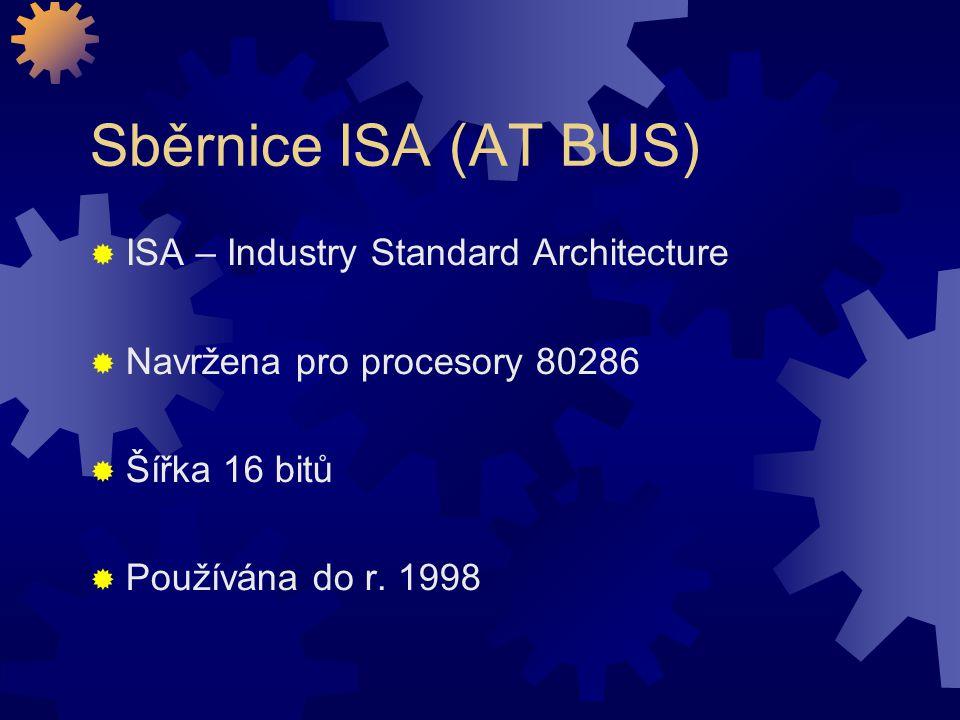Sběrnice ISA (AT BUS)  ISA – Industry Standard Architecture  Navržena pro procesory 80286  Šířka 16 bitů  Používána do r. 1998