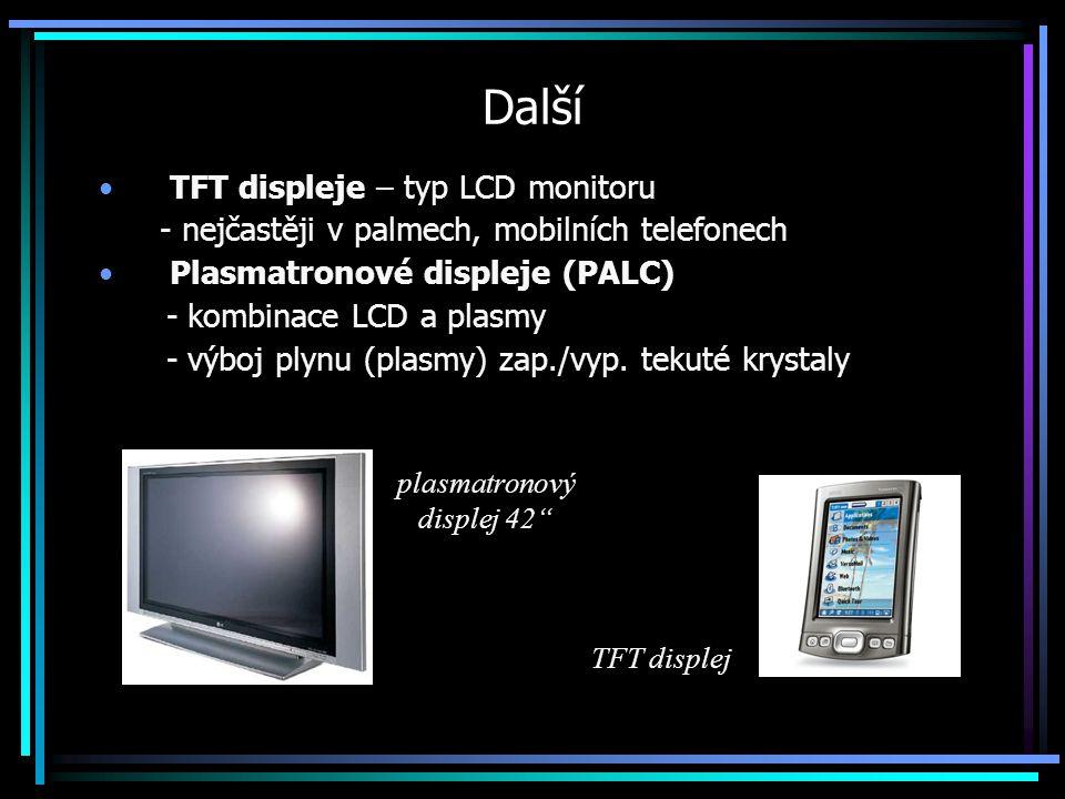 Další TFT displeje – typ LCD monitoru - nejčastěji v palmech, mobilních telefonech Plasmatronové displeje (PALC) - kombinace LCD a plasmy - výboj plyn