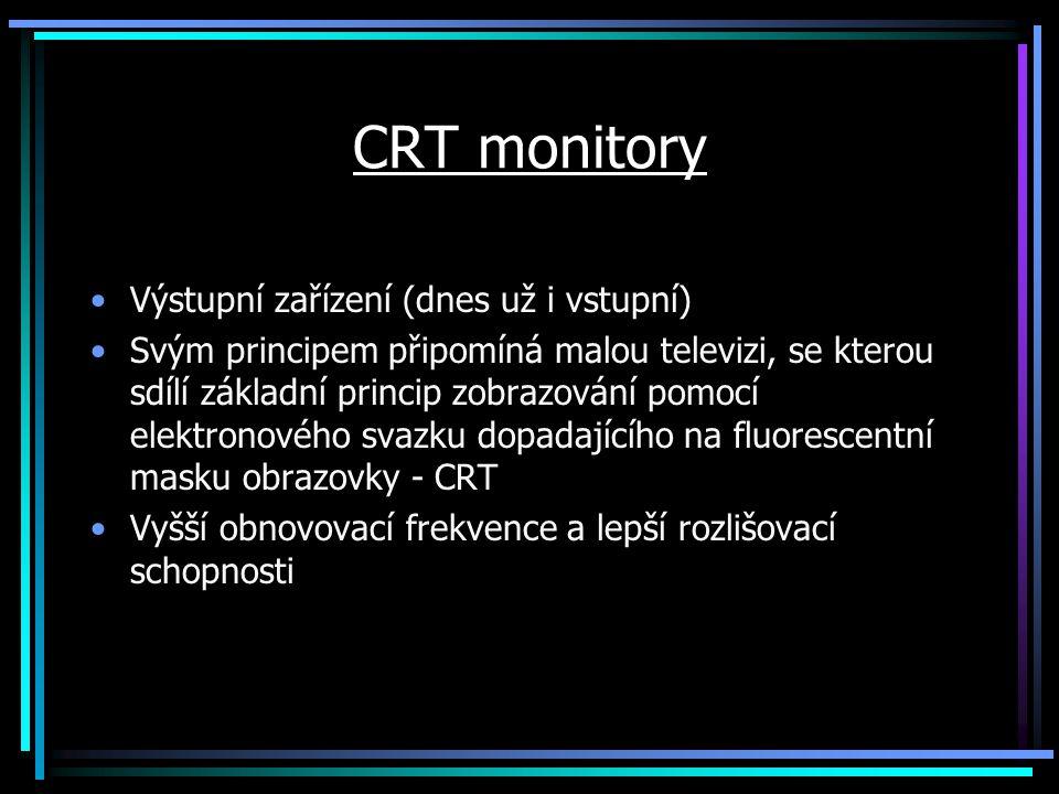 CRT monitory Výstupní zařízení (dnes už i vstupní) Svým principem připomíná malou televizi, se kterou sdílí základní princip zobrazování pomocí elektr