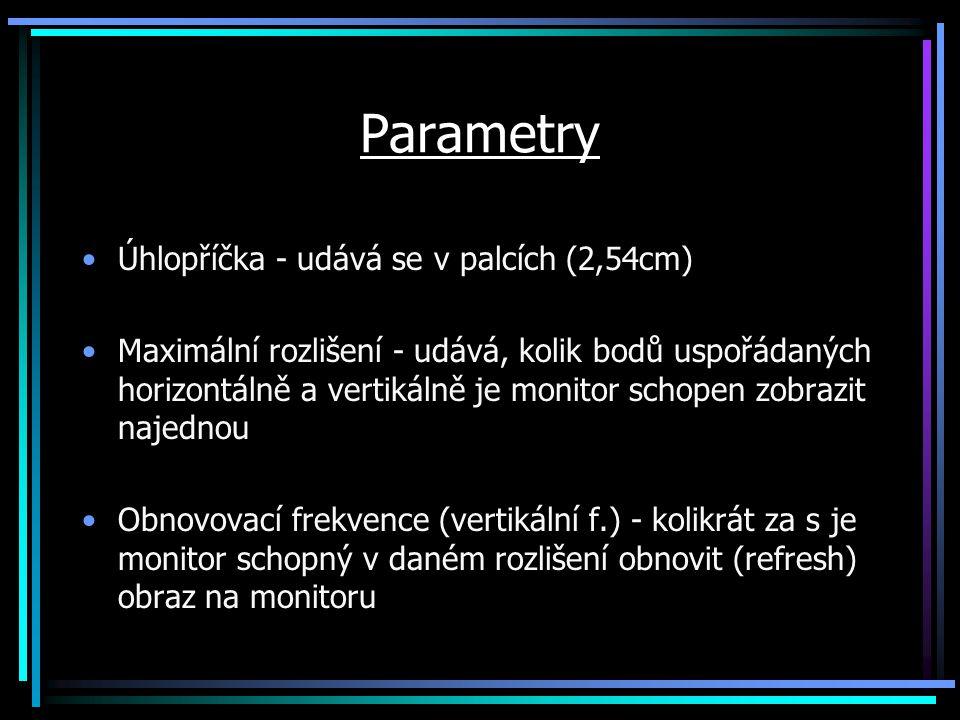 Parametry Úhlopříčka - udává se v palcích (2,54cm) Maximální rozlišení - udává, kolik bodů uspořádaných horizontálně a vertikálně je monitor schopen z