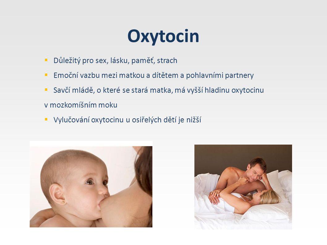 Oxytocin  Důležitý pro sex, lásku, paměť, strach  Emoční vazbu mezi matkou a dítětem a pohlavními partnery  Savčí mládě, o které se stará matka, má