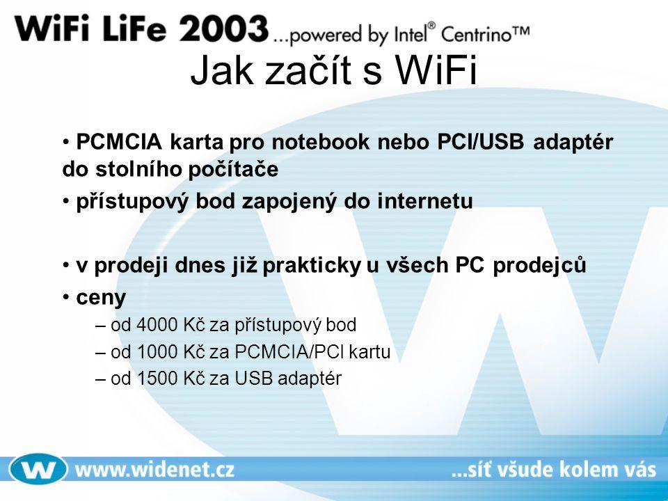 Jak začít s WiFi PCMCIA karta pro notebook nebo PCI/USB adaptér do stolního počítače přístupový bod zapojený do internetu v prodeji dnes již prakticky u všech PC prodejců ceny – od 4000 Kč za přístupový bod – od 1000 Kč za PCMCIA/PCI kartu – od 1500 Kč za USB adaptér