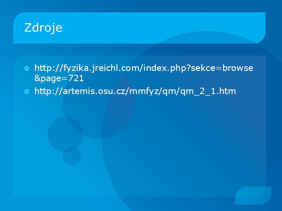 Zdroje  http://fyzika.jreichl.com/index.php sekce=browse &page=721  http://artemis.osu.cz/mmfyz/qm/qm_2_1.htm