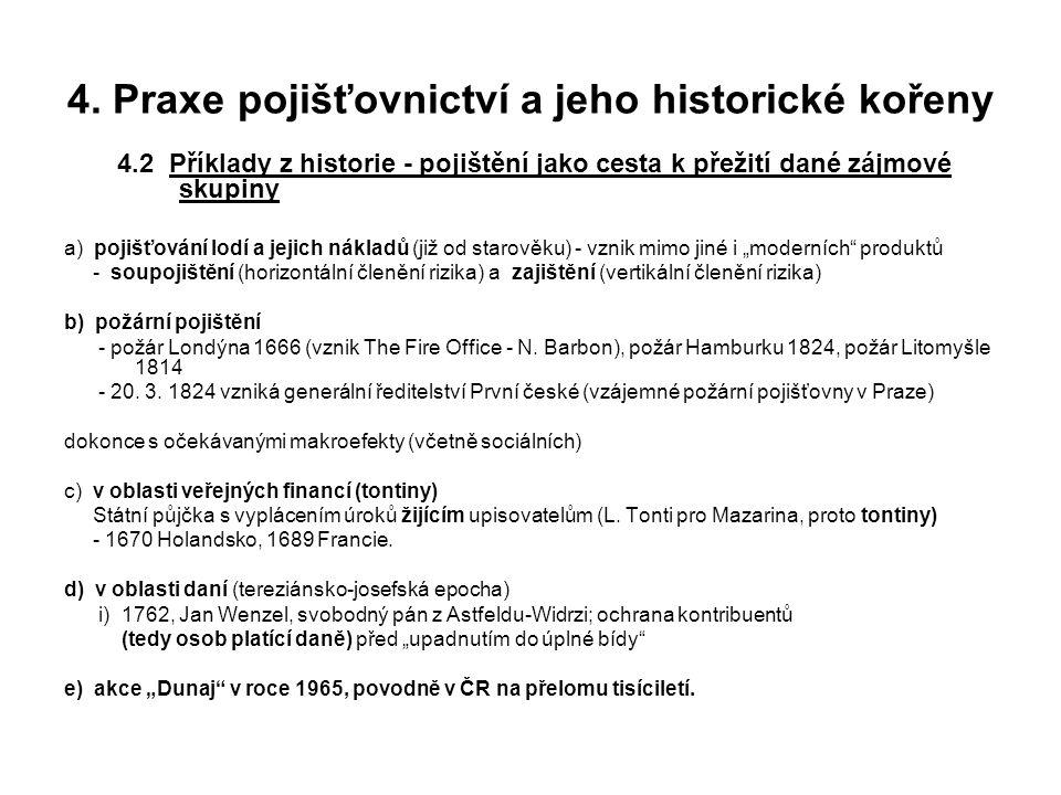 4. Praxe pojišťovnictví a jeho historické kořeny 4.2 Příklady z historie - pojištění jako cesta k přežití dané zájmové skupiny a) pojišťování lodí a j