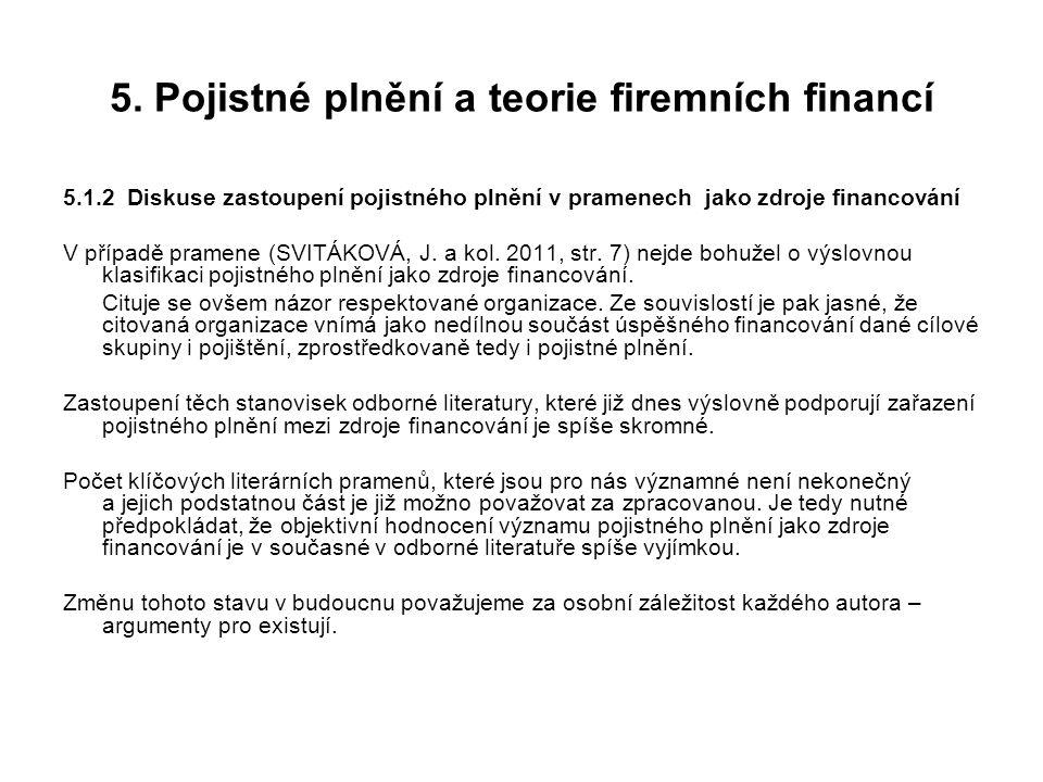 5. Pojistné plnění a teorie firemních financí 5.1.2 Diskuse zastoupení pojistného plnění v pramenech jako zdroje financování V případě pramene (SVITÁK