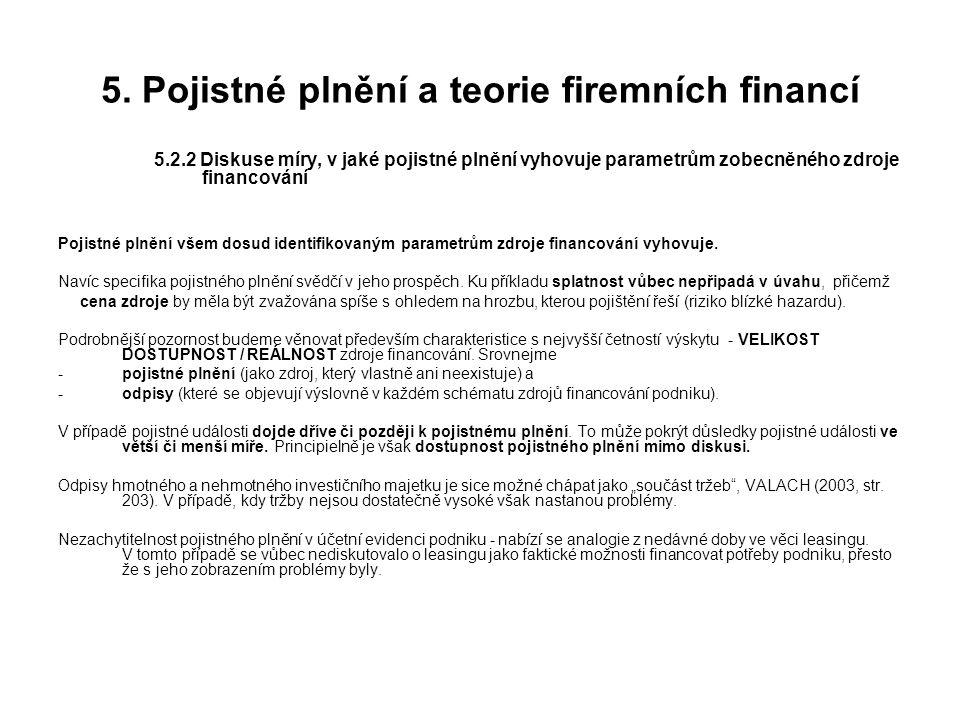 5. Pojistné plnění a teorie firemních financí 5.2.2 Diskuse míry, v jaké pojistné plnění vyhovuje parametrům zobecněného zdroje financování Pojistné p