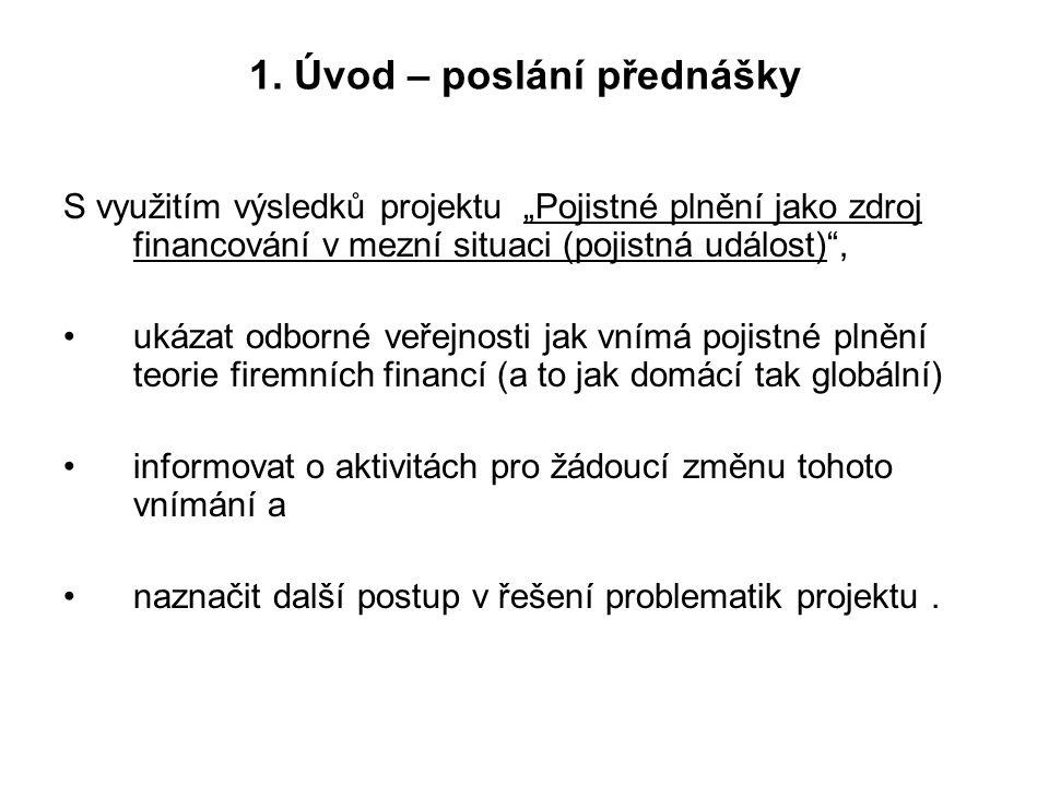 """1. Úvod – poslání přednášky S využitím výsledků projektu """"Pojistné plnění jako zdroj financování v mezní situaci (pojistná událost)"""", ukázat odborné v"""