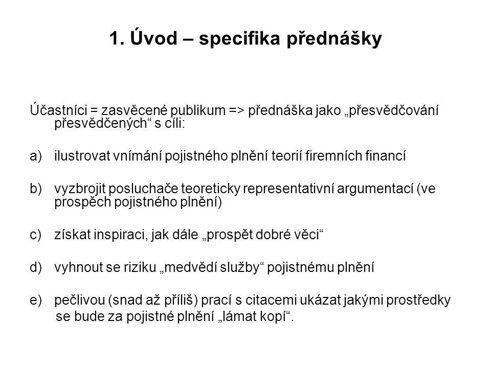"""1. Úvod – specifika přednášky Účastníci = zasvěcené publikum => přednáška jako """"přesvědčování přesvědčených"""" s cíli: a)ilustrovat vnímání pojistného p"""