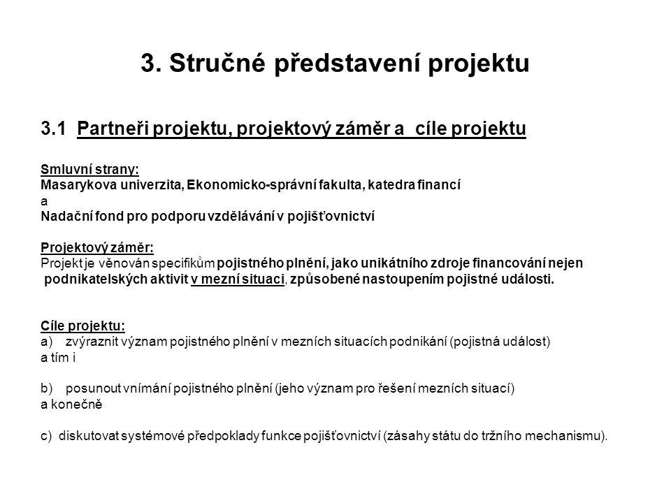 3. Stručné představení projektu 3.1 Partneři projektu, projektový záměr a cíle projektu Smluvní strany: Masarykova univerzita, Ekonomicko-správní faku