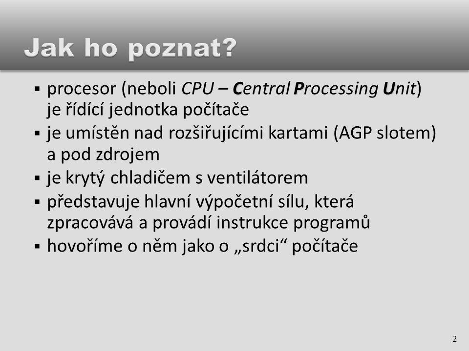  frekvence procesoru (vnitřní)  udává rychlost zpracovávání dodávaných dat (1GHz – miliarda základních úkonů za sekundu)  frekvence datové sběrnice FSB (vnější)  maximální frekvence přístupu do externí paměti RAM  paměť cache  dvouúrovňová (i tříúrovňová) vyrovnávací paměť uvnitř procesoru  počet jader  počet a typ jader integrovaných v procesoru  1-4 3