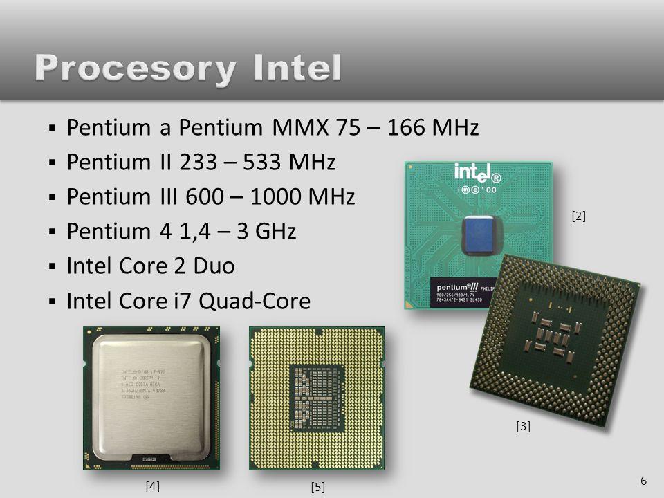  Pentium a Pentium MMX 75 – 166 MHz  Pentium II 233 – 533 MHz  Pentium III 600 – 1000 MHz  Pentium 4 1,4 – 3 GHz  Intel Core 2 Duo  Intel Core i7 Quad-Core 6 [2][2] [3][3] [4][4] [5][5]