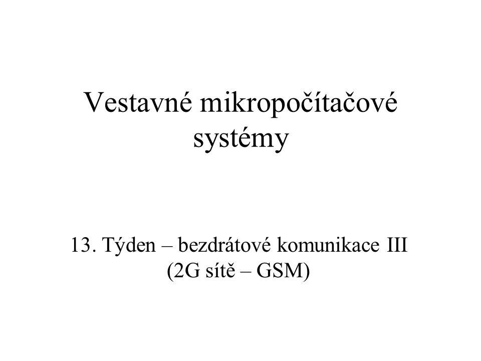 Vestavné mikropočítačové systémy 13. Týden – bezdrátové komunikace III (2G sítě – GSM)