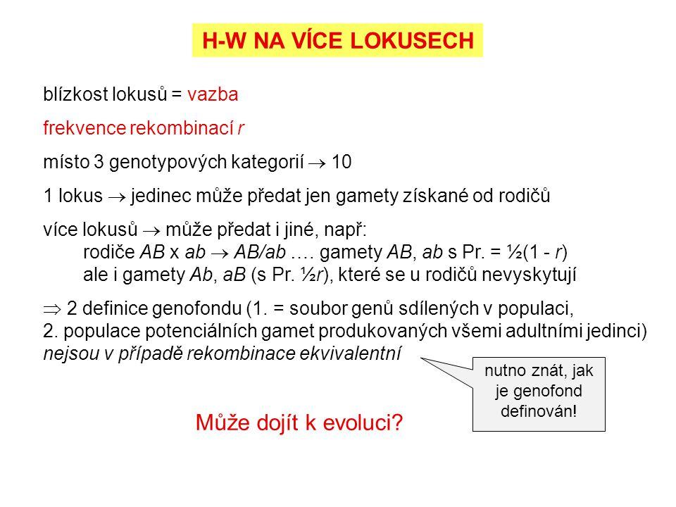 H-W NA VÍCE LOKUSECH blízkost lokusů = vazba frekvence rekombinací r místo 3 genotypových kategorií  10 1 lokus  jedinec může předat jen gamety získ